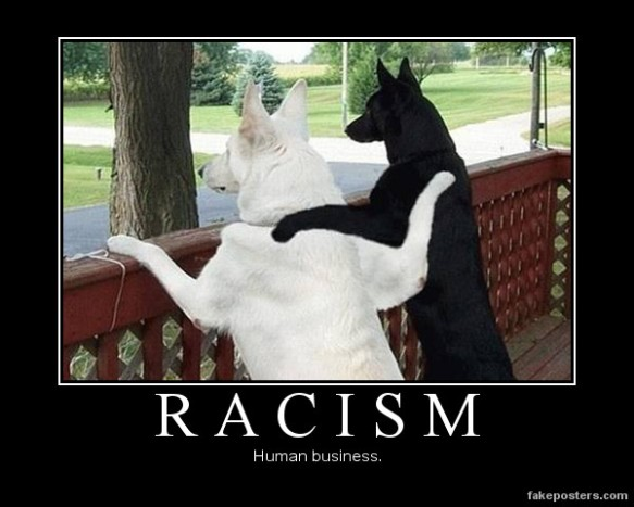 racism_is_only_for_humans_by_xxdbzcancucksfanxx-d4pe36r